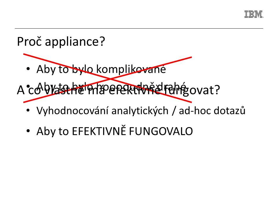 Aby to bylo komplikované Aby to bylo hooooodně drahé Proč appliance? Aby to EFEKTIVNĚ FUNGOVALO A co vlastně má efektivně fungovat? Vyhodnocování anal