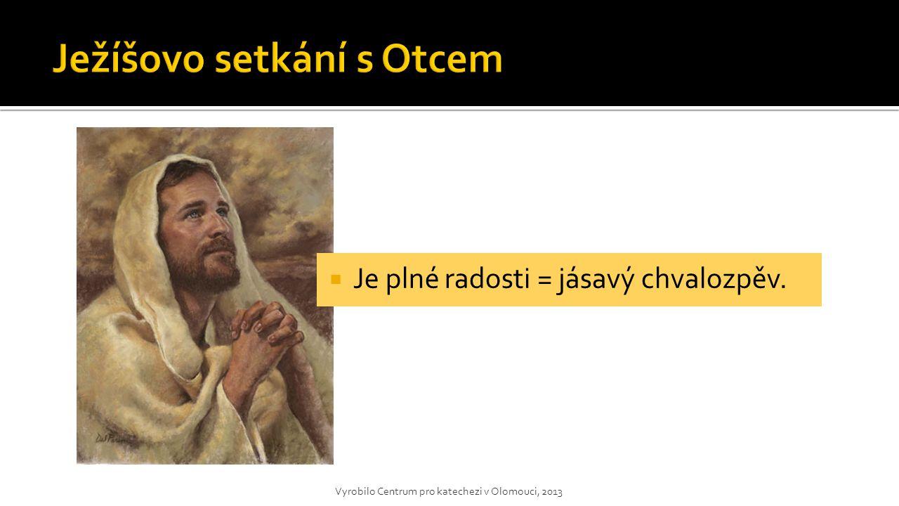  Je plné radosti = jásavý chvalozpěv. Vyrobilo Centrum pro katechezi v Olomouci, 2013