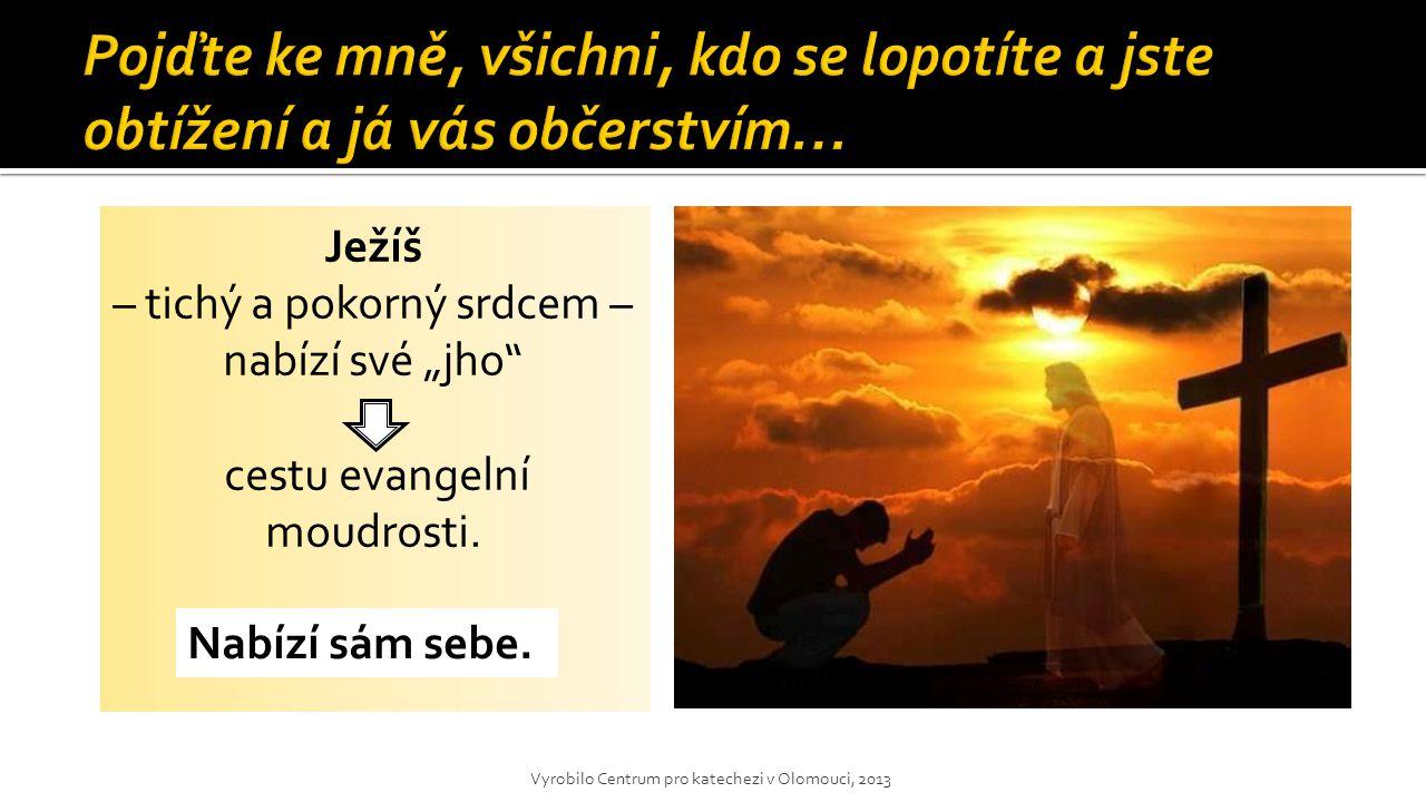"""Ježíš – tichý a pokorný srdcem – nabízí své """"jho cestu evangelní moudrosti."""
