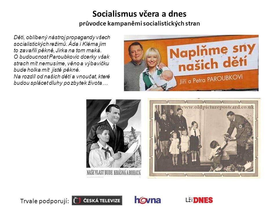 Socialismus včera a dnes průvodce kampaněmi socialistických stran Trvale podporují: Lži Děti, oblíbený nástroj propagandy všech socialistických režimů.
