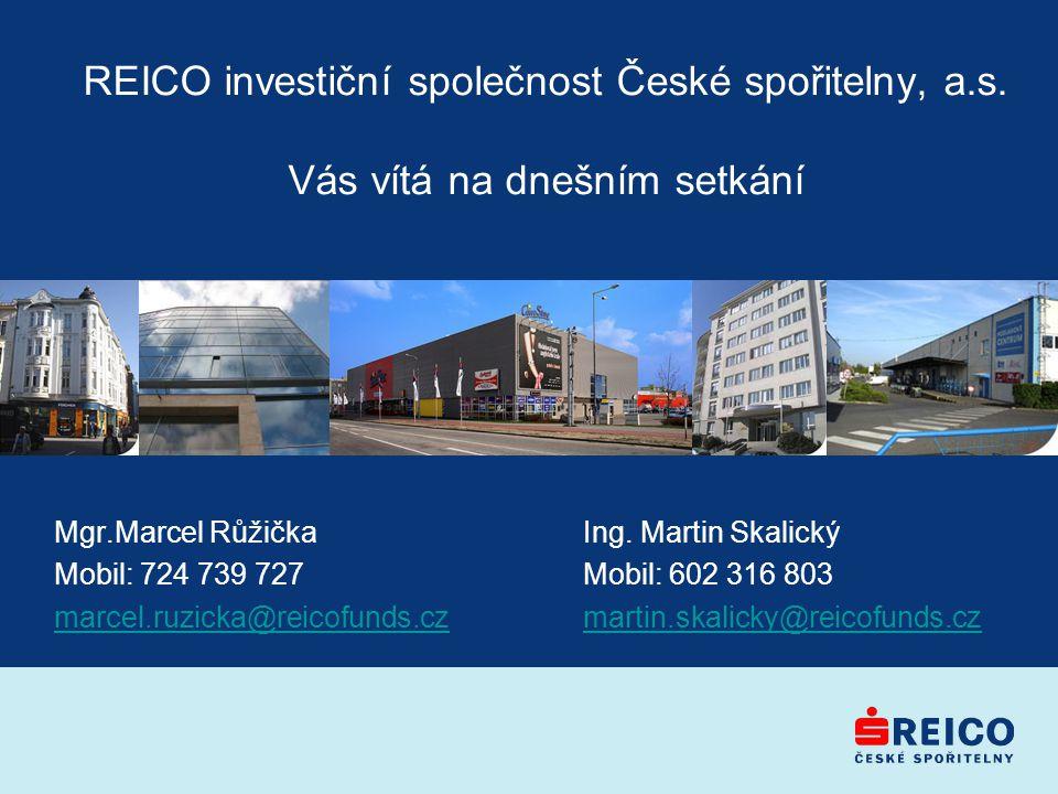 REICO investiční společnost České spořitelny, a.s. Vás vítá na dnešním setkání Mgr.Marcel RůžičkaIng. Martin Skalický Mobil: 724 739 727Mobil: 602 316