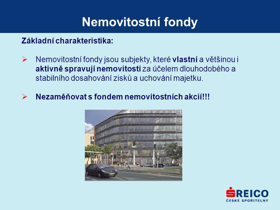 Nemovitostní fondy Základní charakteristika:  Nemovitostní fondy jsou subjekty, které vlastní a většinou i aktivně spravují nemovitosti za účelem dlo