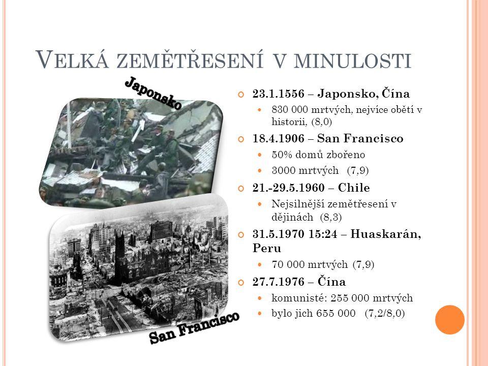 V ELKÁ ZEMĚTŘESENÍ V MINULOSTI 23.1.1556 – Japonsko, Čína 830 000 mrtvých, nejvíce obětí v historii, (8,0) 18.4.1906 – San Francisco 50% domů zbořeno