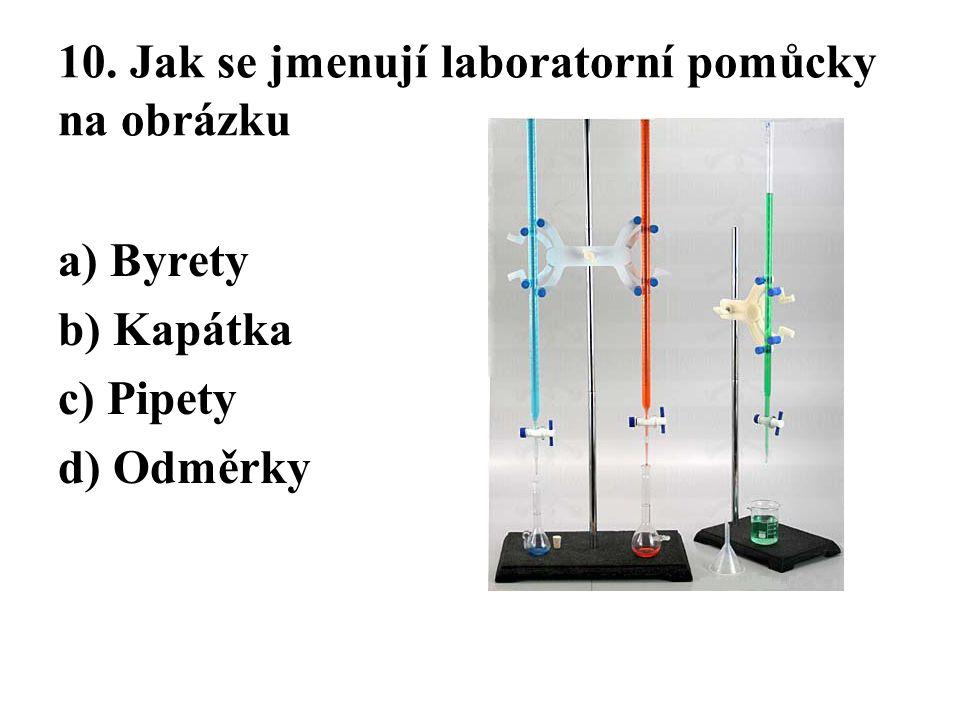 10. Jak se jmenují laboratorní pomůcky na obrázku a) Byrety b) Kapátka c) Pipety d) Odměrky