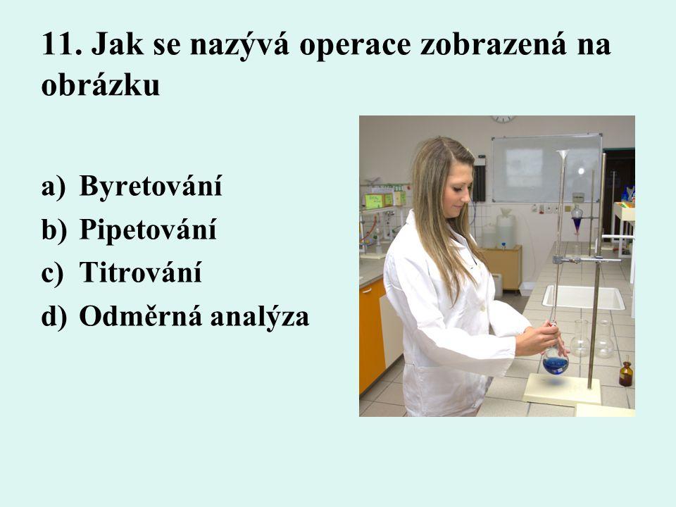 11. Jak se nazývá operace zobrazená na obrázku a)Byretování b)Pipetování c)Titrování d)Odměrná analýza