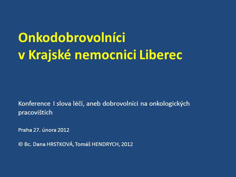Onkodobrovolníci v Krajské nemocnici Liberec Konference I slova léčí, aneb dobrovolníci na onkologických pracovištích Praha 27.