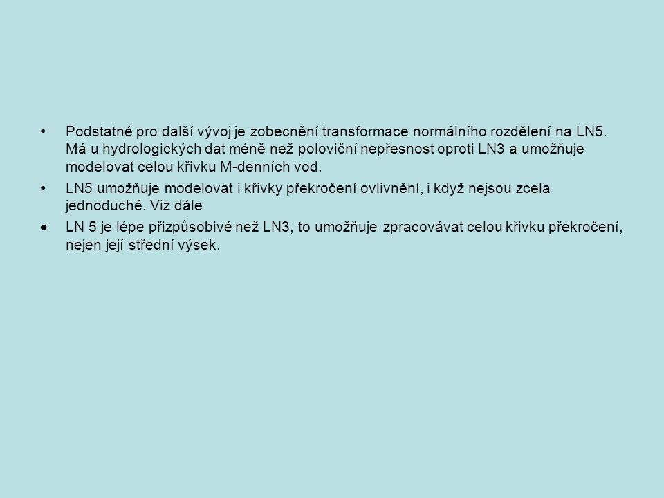 Podstatné pro další vývoj je zobecnění transformace normálního rozdělení na LN5. Má u hydrologických dat méně než poloviční nepřesnost oproti LN3 a um