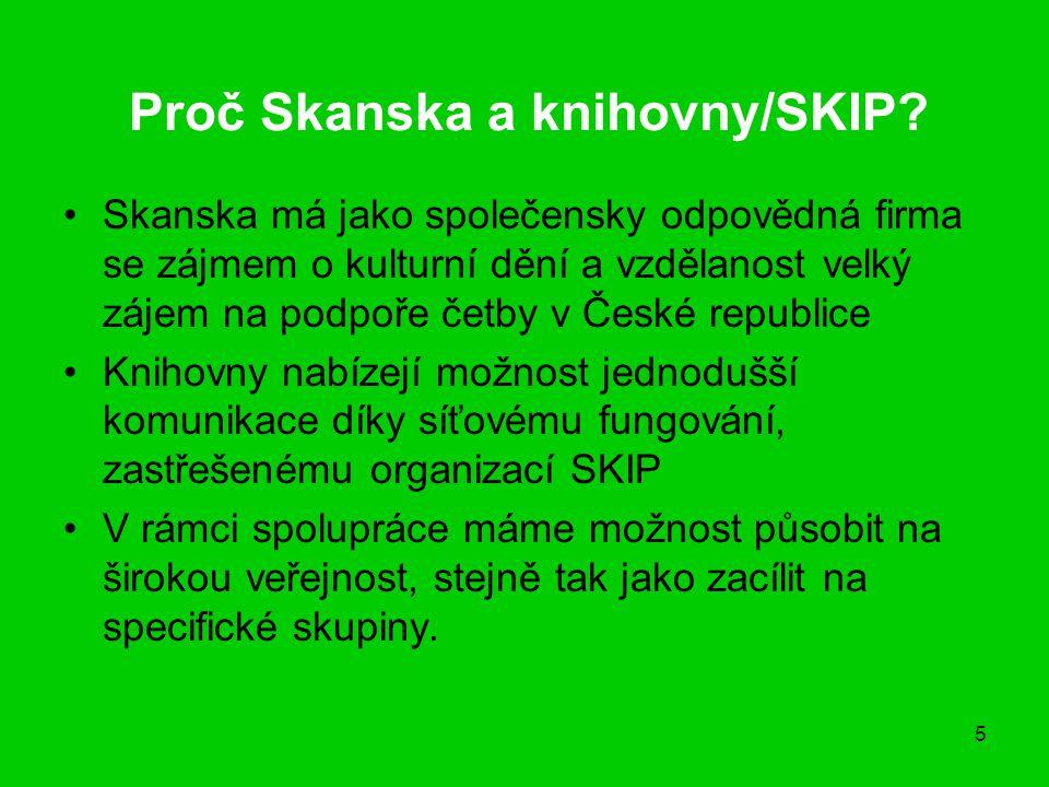 5 Proč Skanska a knihovny/SKIP? Skanska má jako společensky odpovědná firma se zájmem o kulturní dění a vzdělanost velký zájem na podpoře četby v Česk