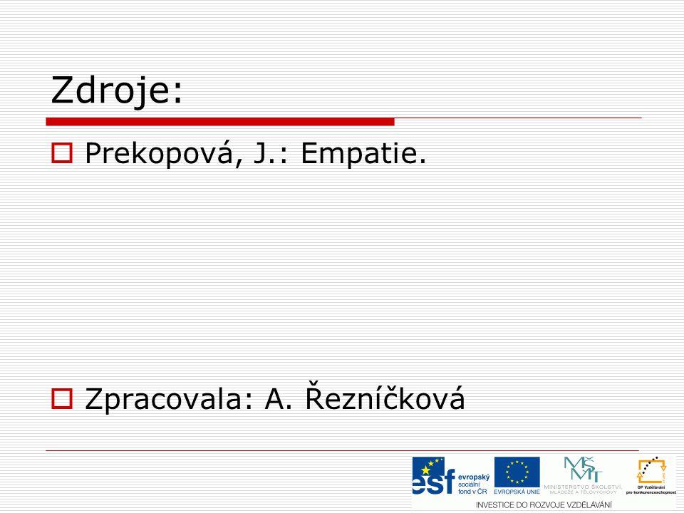 Zdroje:  Prekopová, J.: Empatie.  Zpracovala: A. Řezníčková