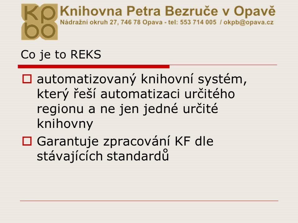 Co je to REKS  automatizovaný knihovní systém, který řeší automatizaci určitého regionu a ne jen jedné určité knihovny  Garantuje zpracování KF dle