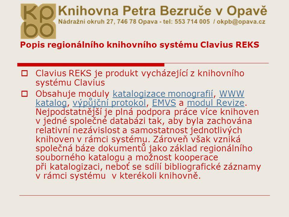 Popis regionálního knihovního systému Clavius REKS  Clavius REKS je produkt vycházející z knihovního systému Clavius  Obsahuje moduly katalogizace m