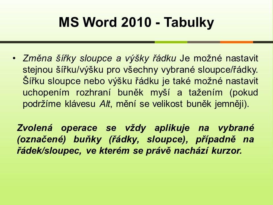 MS Word 2010 - Tabulky Změna šířky sloupce a výšky řádku Je možné nastavit stejnou šířku/výšku pro všechny vybrané sloupce/řádky.
