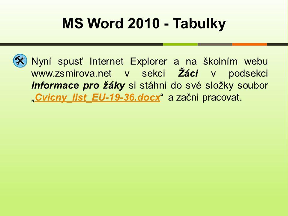 MS Word 2010 - Tabulky Nyní spusť Internet Explorer a na školním webu www.zsmirova.net v sekci Žáci v podsekci Informace pro žáky si stáhni do své slo