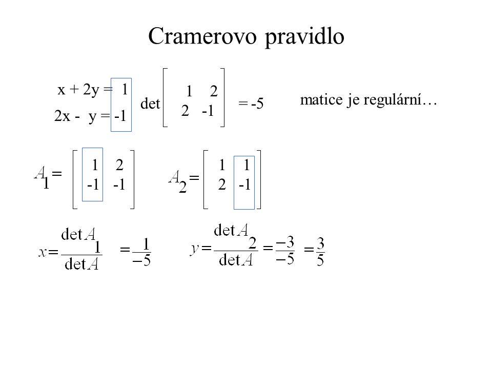 Cramerovo pravidlo x + 2y = 1 2x - y = -1 det 1 2 =-5 matice je regulární… 1 2 -1 1 2 2 -1