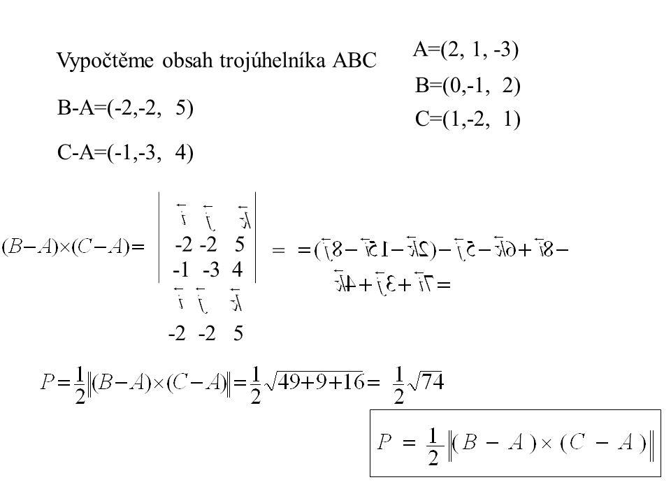 Vypočtěme obsah trojúhelníka ABC A=(2, 1, -3) B=(0,-1, 2) C=(1,-2, 1) B-A=(-2,-2, 5) C-A=(-1,-3, 4) -2 -2 5 -1 -3 4 -2 -2 5 =