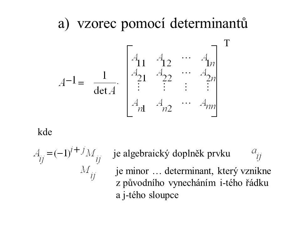 a) vzorec pomocí determinantů je minor … determinant, který vznikne z původního vynecháním i-tého řádku a j-tého sloupce je algebraický doplněk prvku T kde