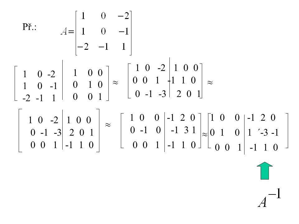 Př.: 10 -2 1 0 -1 -2 -1 1 10 0 0 1 0 0 0 1 1 0 -2 1 0 0 0 0 1 -1 1 0 0 -1 -3 2 0 1 1 0 -2 1 0 0 1 0 0 -1 2 0 0 -1 0 -1 3 1 0 -1 -3 2 0 1 0 0 1 -1 1 0 1 0 0 -1 2 0 0 0 1 -1 1 0 0 1 0 1 ´-3 -1 0 0 1 -1 1 0