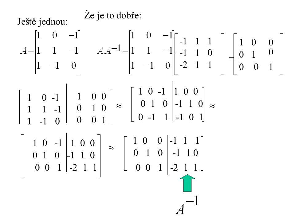 Ještě jednou: 10 -1 1 1 -1 1 -1 0 10 0 0 1 0 0 0 1 1 0 -1 1 0 0 0 0 1 -2 1 1 0 -1 1 -1 0 1 1 0 -1 1 0 0 1 0 0 -1 1 1 0 1 0 -1 1 0 0 0 1 -2 1 1 0 1 0 -1 1 0 Že je to dobře: 100 01 1 0 00 = -1 1 1 -1 1 0 -2 1 1