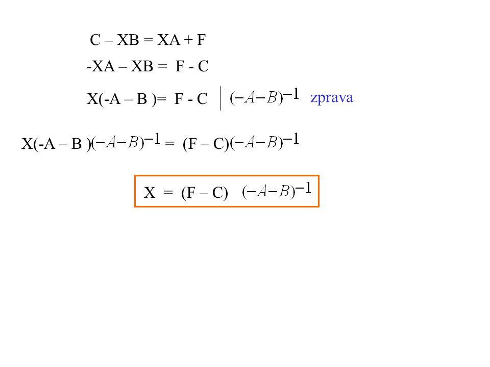 C – XB = XA + F -XA – XB = F - C X(-A – B )= F - C zprava X(-A – B ) = (F – C) X = (F – C)