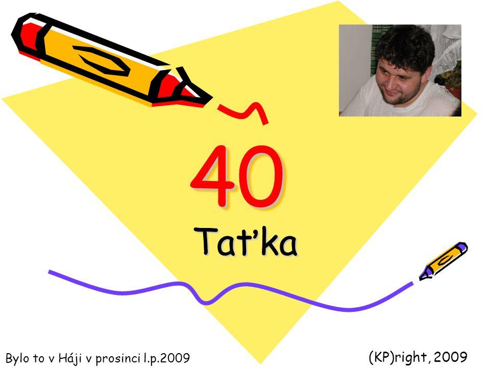 4040 Taťka (KP)right, 2009 Bylo to v Háji v prosinci l.p.2009