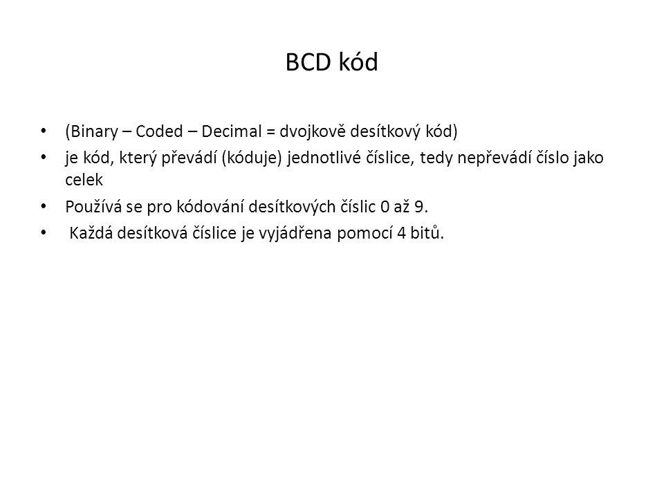 BCD kód (Binary – Coded – Decimal = dvojkově desítkový kód) je kód, který převádí (kóduje) jednotlivé číslice, tedy nepřevádí číslo jako celek Používá