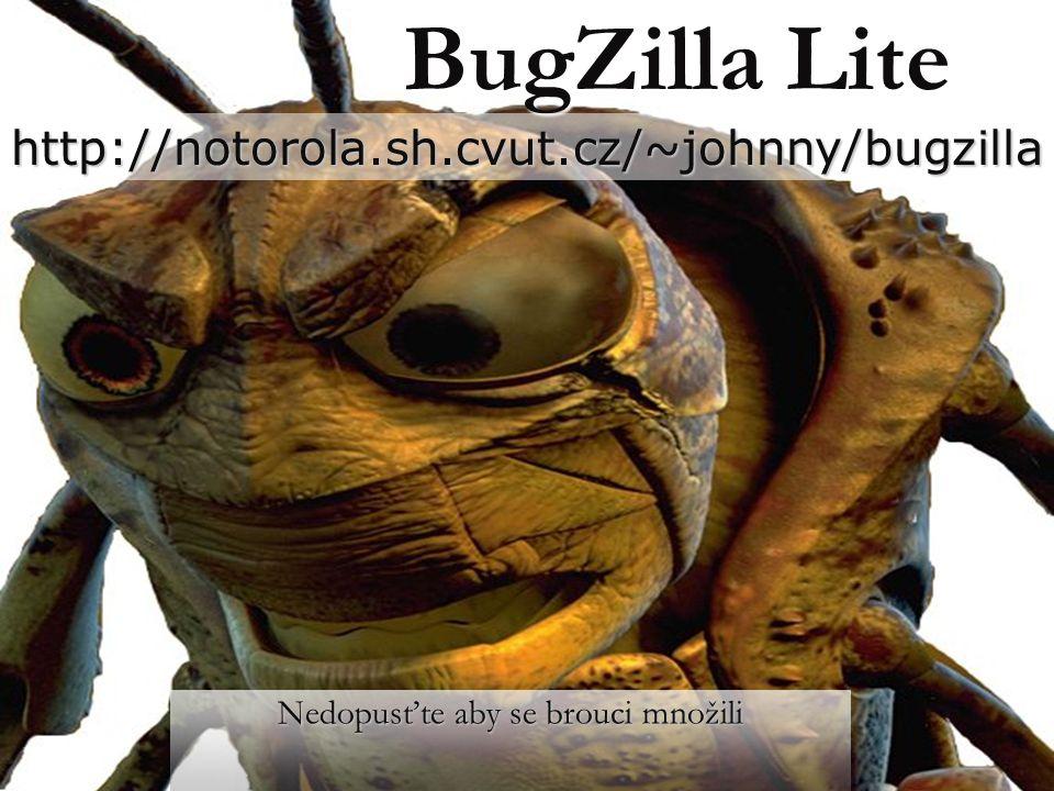 BugZilla Lite Nedopusťte aby se brouci množili http://notorola.sh.cvut.cz/~johnny/bugzilla
