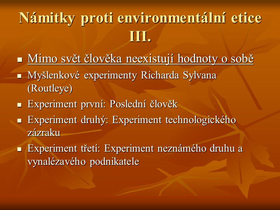 Námitky proti environmentální etice III. Mimo svět člověka neexistují hodnoty o sobě Mimo svět člověka neexistují hodnoty o sobě Myšlenkové experiment