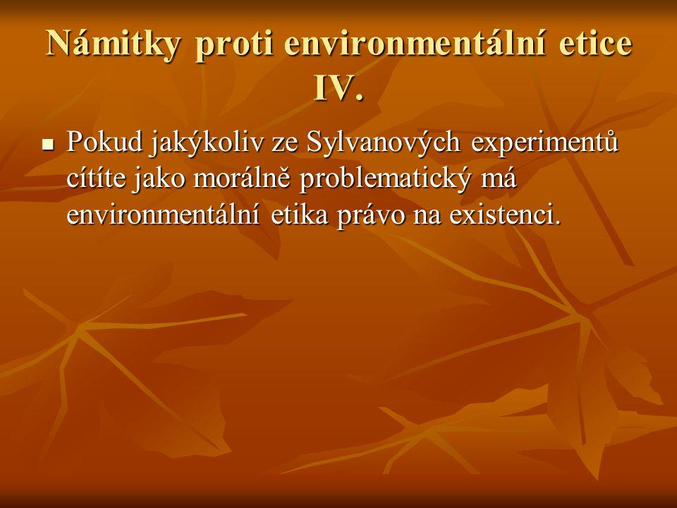 Námitky proti environmentální etice IV. Pokud jakýkoliv ze Sylvanových experimentů cítíte jako morálně problematický má environmentální etika právo na