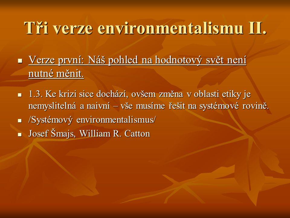 Tři verze environmentalismu II. Verze první: Náš pohled na hodnotový svět není nutné měnit. Verze první: Náš pohled na hodnotový svět není nutné měnit