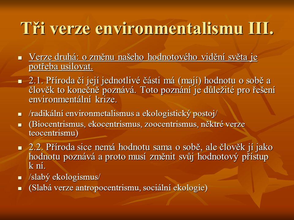 Tři verze environmentalismu III. Verze druhá: o změnu našeho hodnotového vidění světa je potřeba usilovat. Verze druhá: o změnu našeho hodnotového vid