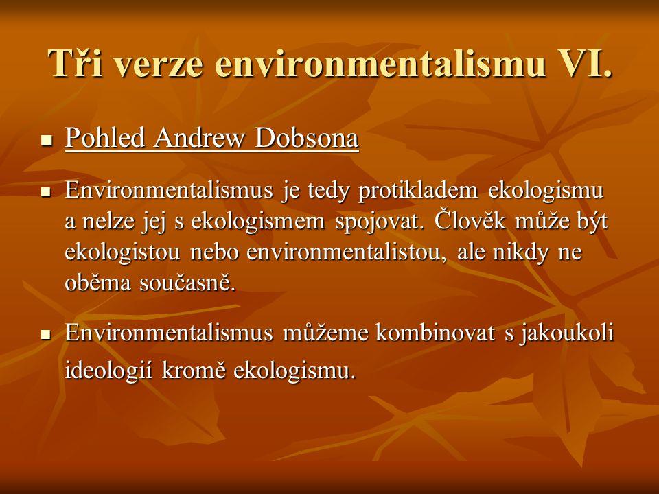 Tři verze environmentalismu VI. Pohled Andrew Dobsona Pohled Andrew Dobsona Environmentalismus je tedy protikladem ekologismu a nelze jej s ekologisme