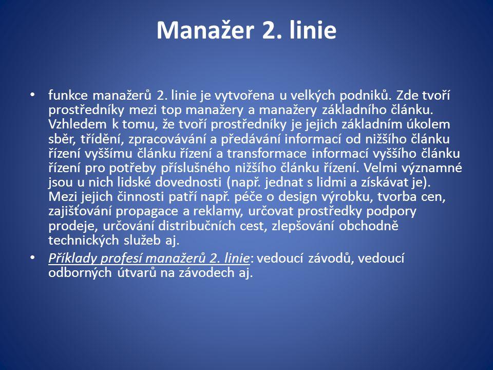 Manažer 2. linie funkce manažerů 2. linie je vytvořena u velkých podniků. Zde tvoří prostředníky mezi top manažery a manažery základního článku. Vzhle