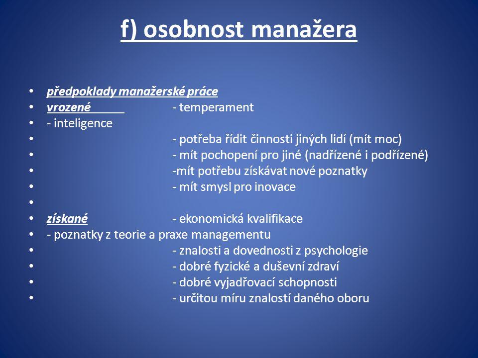 f) osobnost manažera předpoklady manažerské práce vrozené- temperament - inteligence - potřeba řídit činnosti jiných lidí (mít moc) - mít pochopení pr