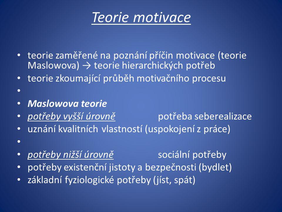 Teorie motivace teorie zaměřené na poznání příčin motivace (teorie Maslowova) → teorie hierarchických potřeb teorie zkoumající průběh motivačního proc