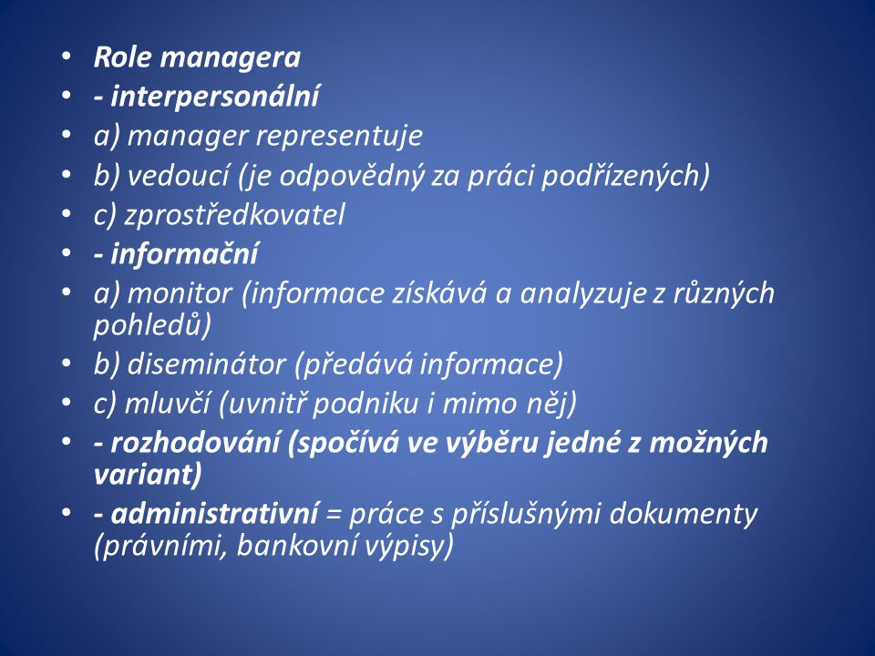 Role managera - interpersonální a) manager representuje b) vedoucí (je odpovědný za práci podřízených) c) zprostředkovatel - informační a) monitor (in