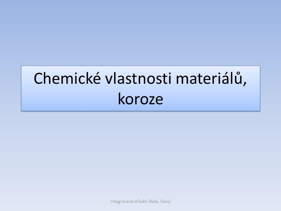Chemické vlastnosti materiálů, koroze Integrovaná střední škola, Slaný