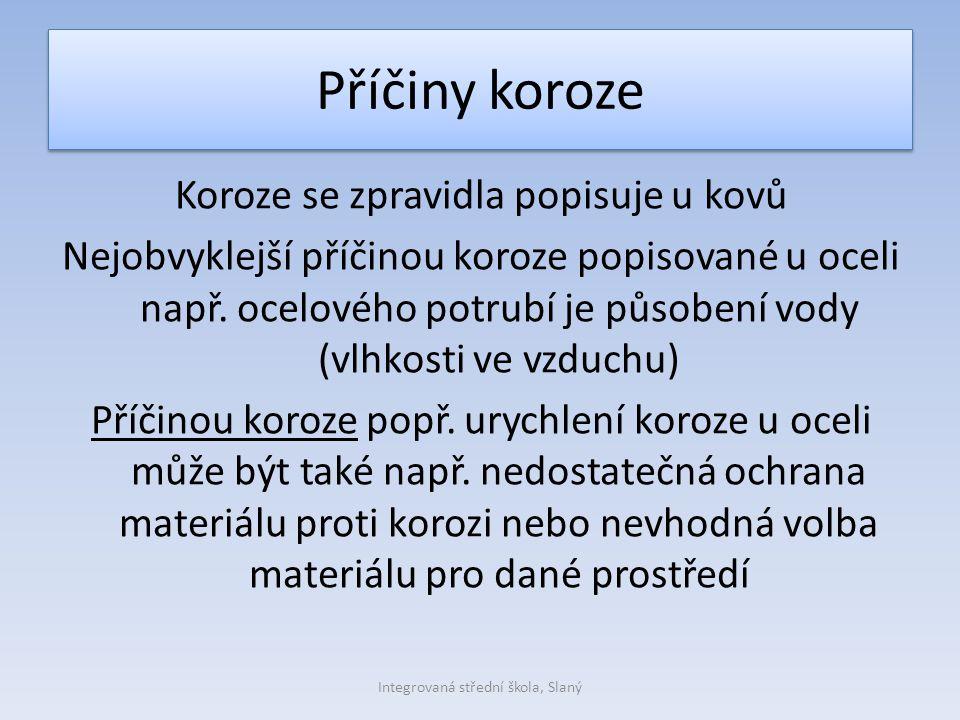 Příčiny koroze Koroze se zpravidla popisuje u kovů Nejobvyklejší příčinou koroze popisované u oceli např. ocelového potrubí je působení vody (vlhkosti