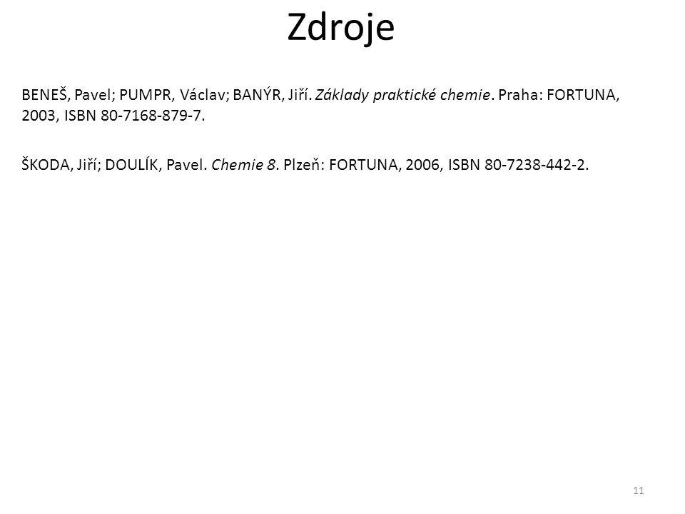 Zdroje BENEŠ, Pavel; PUMPR, Václav; BANÝR, Jiří. Základy praktické chemie. Praha: FORTUNA, 2003, ISBN 80-7168-879-7. ŠKODA, Jiří; DOULÍK, Pavel. Chemi