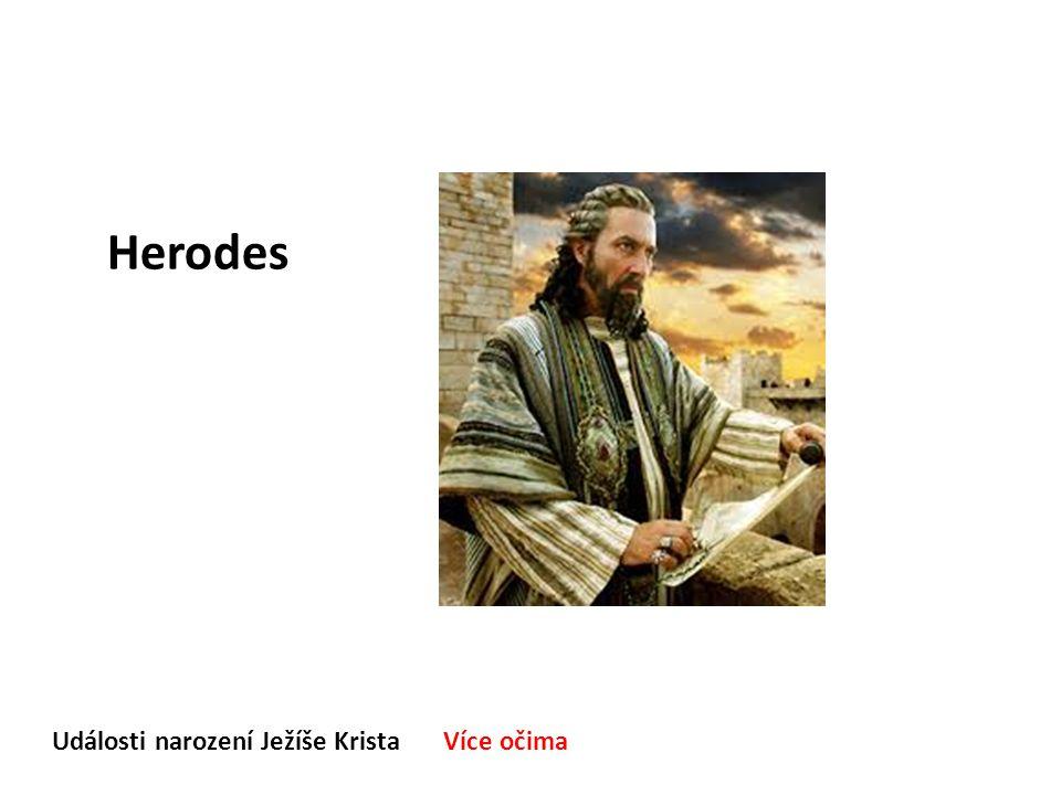 Události narození Ježíše Krista Více očima Herodes Jak vzpomínáte na minulé období své vlády.