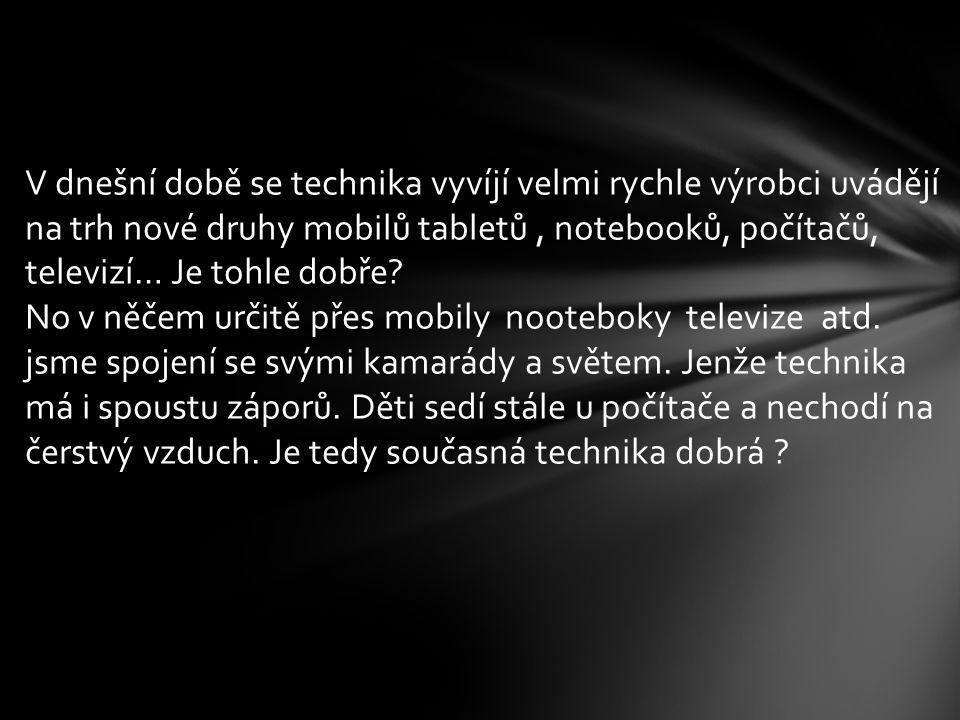 V dnešní době se technika vyvíjí velmi rychle výrobci uvádějí na trh nové druhy mobilů tabletů, notebooků, počítačů, televizí… Je tohle dobře.