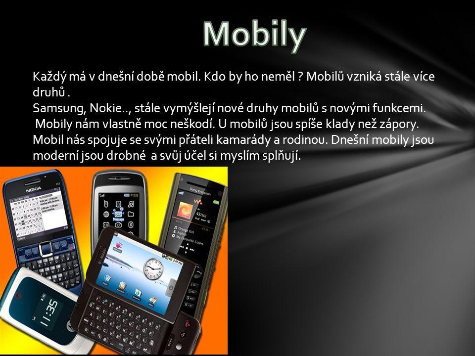 Každý má v dnešní době mobil. Kdo by ho neměl . Mobilů vzniká stále více druhů.