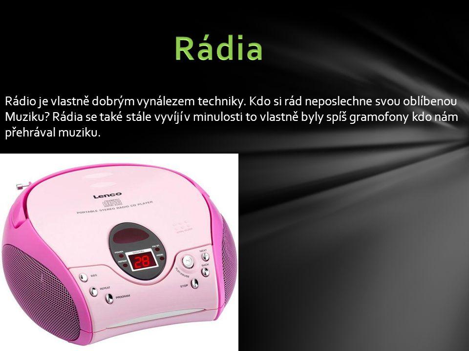 Rádio je vlastně dobrým vynálezem techniky. Kdo si rád neposlechne svou oblíbenou Muziku.