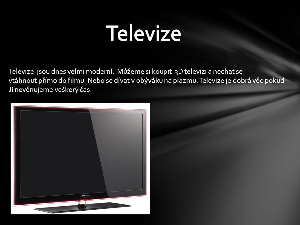 Televize jsou dnes velmi moderní. Můžeme si koupit 3D televizi a nechat se vtáhnout přímo do filmu.