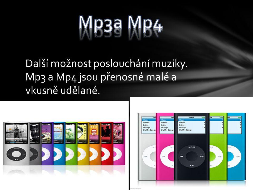 Další možnost poslouchání muziky. Mp3 a Mp4 jsou přenosné malé a vkusně udělané.