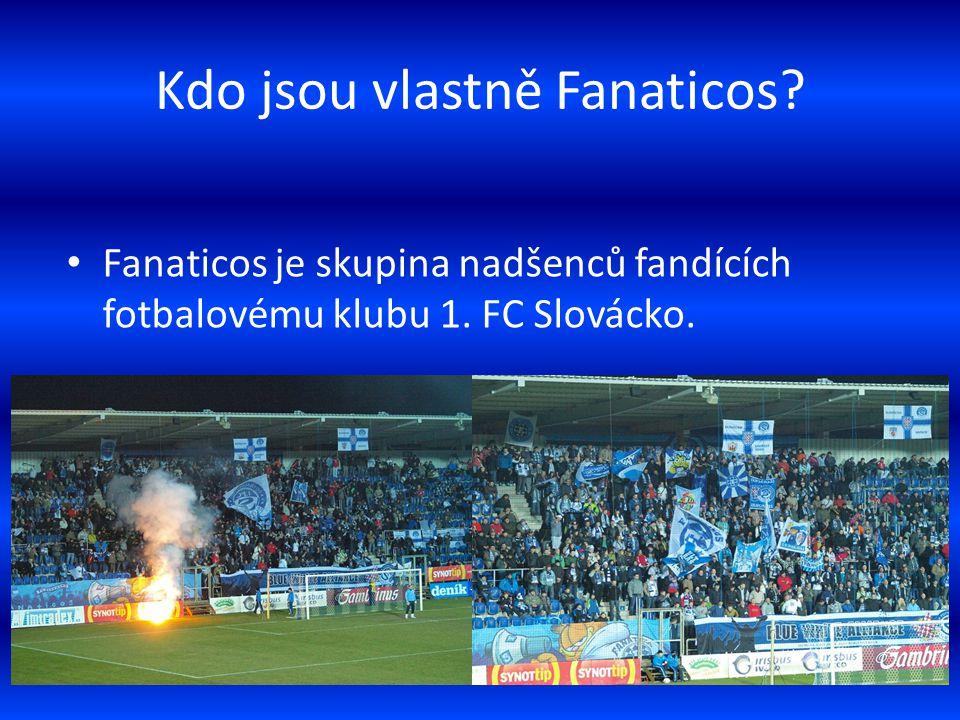 Kdo jsou vlastně Fanaticos. Fanaticos je skupina nadšenců fandících fotbalovému klubu 1.