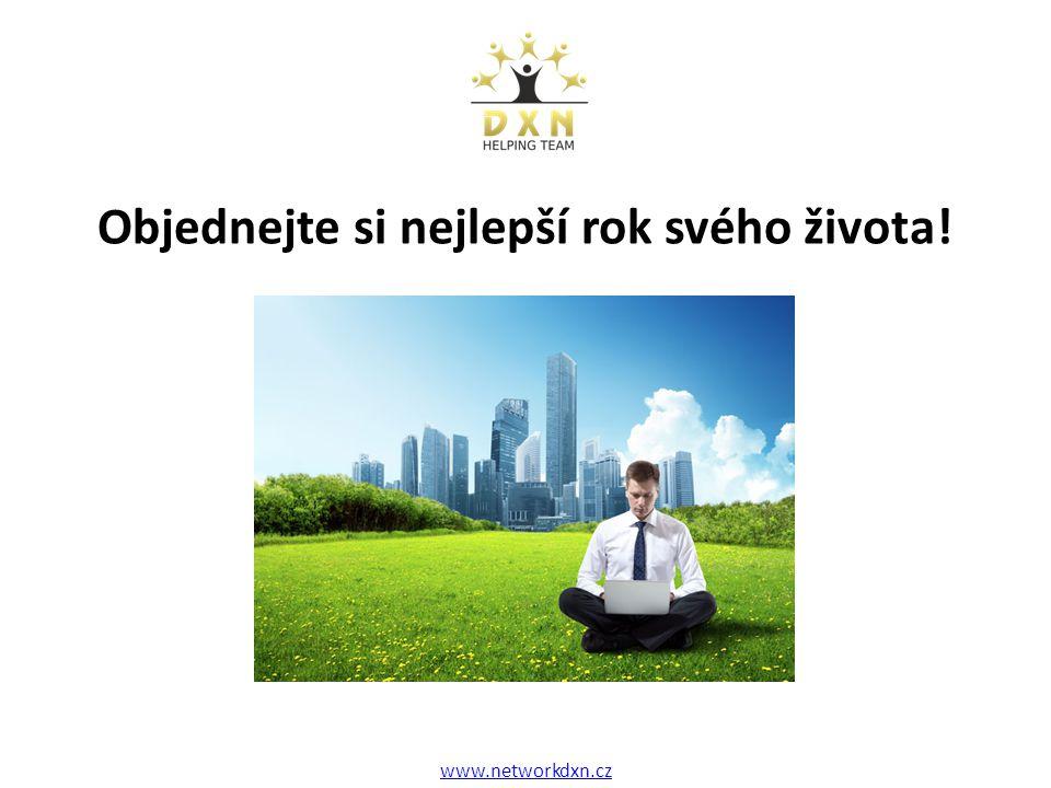 Objednejte si nejlepší rok svého života! www.networkdxn.cz