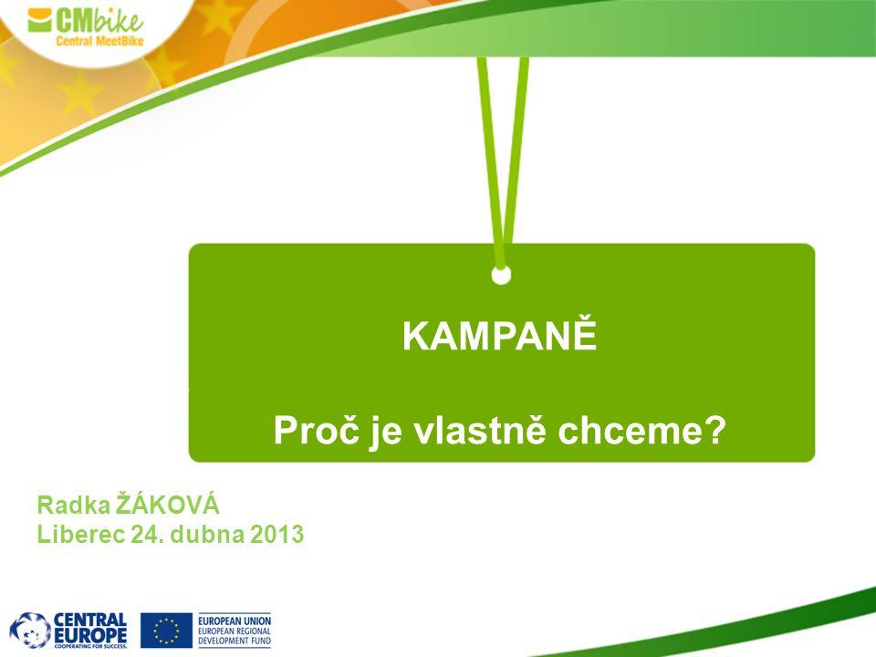 KAMPANĚ Proč je vlastně chceme Radka ŽÁKOVÁ Liberec 24. dubna 2013
