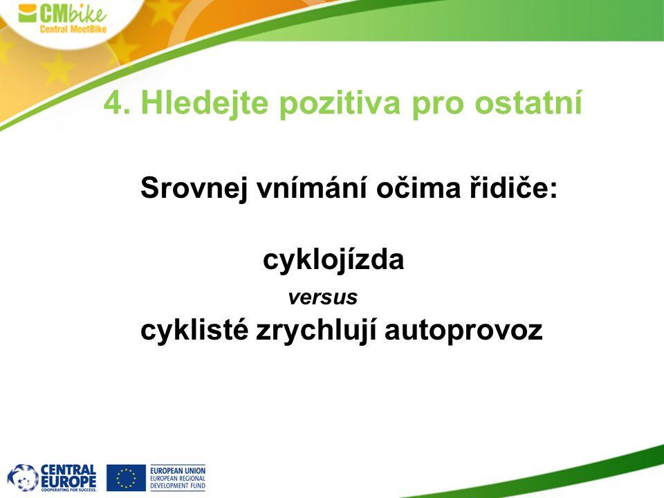 4. Hledejte pozitiva pro ostatní Srovnej vnímání očima řidiče: cyklojízda versus cyklisté zrychlují autoprovoz