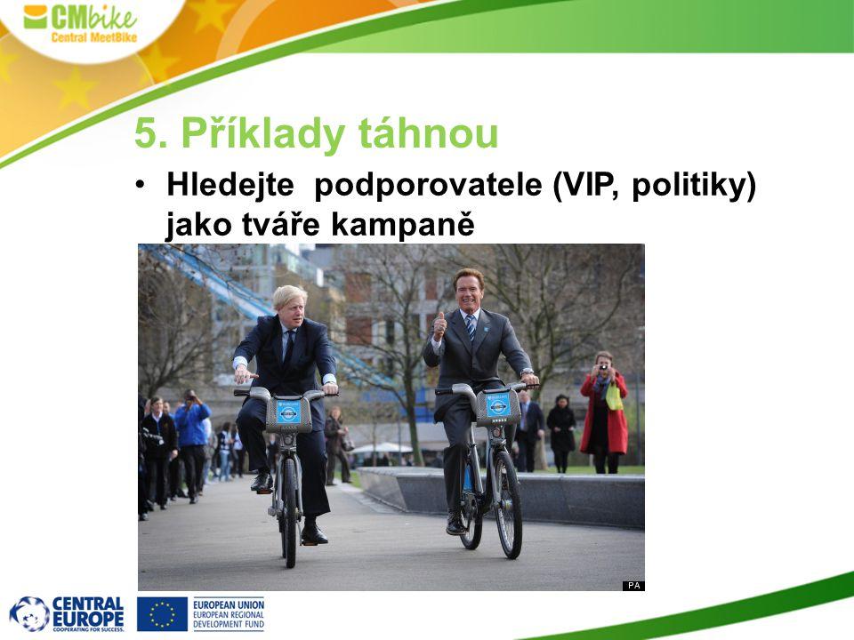 5. Příklady táhnou Hledejte podporovatele (VIP, politiky) jako tváře kampaně