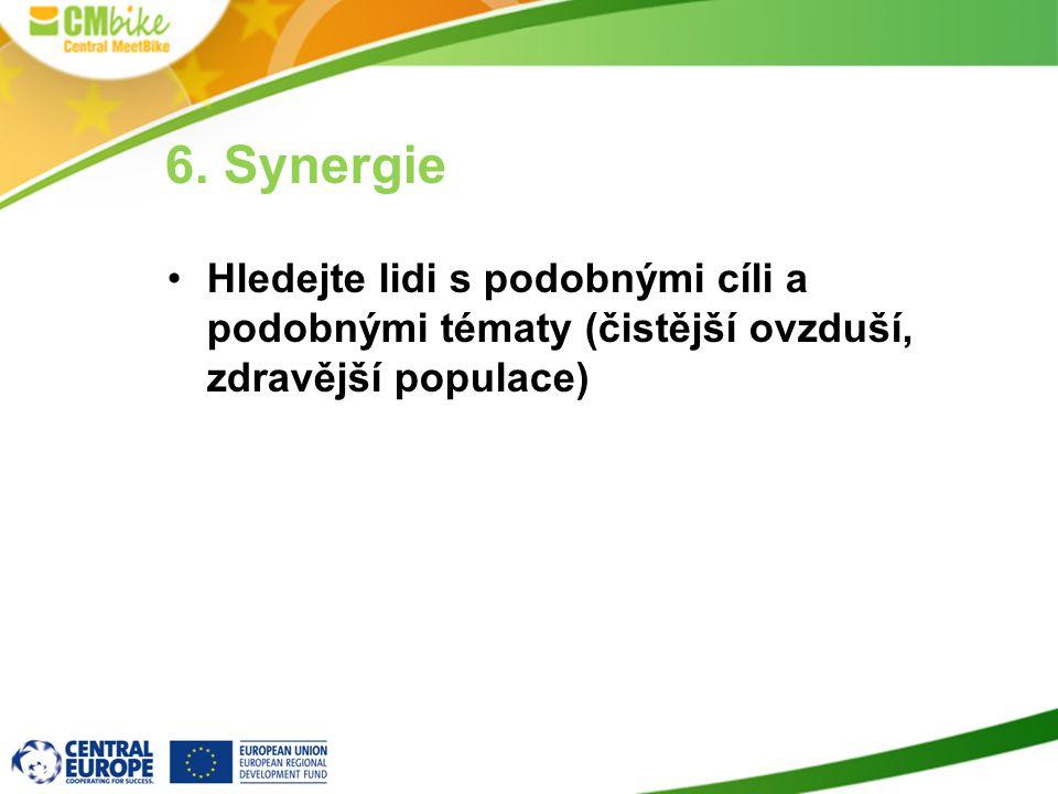 6. Synergie Hledejte lidi s podobnými cíli a podobnými tématy (čistější ovzduší, zdravější populace)